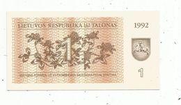 Billet , LITUANIE , 1992 , 1, LIETUVOS RESPUBLIKA TALONAS - Lithuania