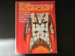 THE COMPLETE HOW TO BOOK OF INDIAN CRAFT DE W. BEN HUNT 1973 187 PAGES PLIURES COUVERTURES ET PAGES - Culture