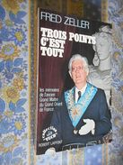 TROIS POINTS C' EST TOUT LES MEMOIRES DE L' ANCIEN MAITRE DU GRAND ORIENT Par FRED ZELLER Editions LAFFONT 1976 - Histoire