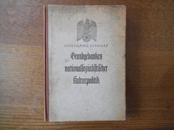 GRUNDGEDANKEN NATIONALSOZIALISTISCHER KULTURPOLITIK WOLFGANG SCHULTZ 1939 OU 1943 - Politique & Défense