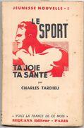 LE SPORT TA JOIE TA SANTE Par Charles TARDIEU -Imprimeries MONT LOUIS Clermont Ferrand 15/11/1940  - - Livres, BD, Revues