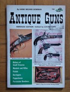 Antique Guns By Hank Wieand Bowman. Fourth Printing 1963 - Books, Magazines, Comics