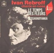 45 TOURS IVAN REBROFF CBS 3660 LE TEMPS DES FLEURS / BESSARABYANKA - World Music