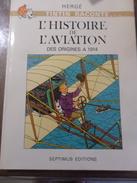 TINTIN  RACONTE L'HISTOIRE DE L'AVIATION DES ORIGINES A 1914  EDITION SEPTIMUS 1980  FORMAT 34 X 26 / 68 PAGES - Hergé