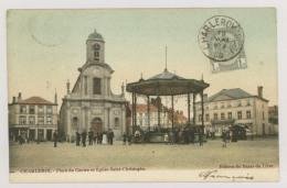 CHARLEROI : Place Du Centre Et Eglise Saint-Christophe, 1906 - Kiosque, Café Du Midi - Colorisée (f7443) - Charleroi