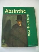 ABSINTHE Muse Des Peintres Par Marie-Claude Delahaye/ Benoit Noël 1999, Edit. De L'Amateur..191 Pages Illustrées..RARE - Arte