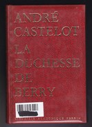 André Castelot - La Duchesse De Berry - Ed Librairie Académique Perrin - Edition De Prestige - Sin Clasificación