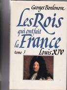 Georges Bordonove. Les Rois Qui Ont Fait La France Louis XIV. - Histoire