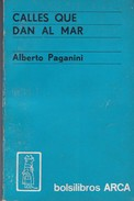 CALLES QUE DAN AL MAR. ALBERTO PAGANINI. 1969, 175 PAG. ARCA - BLEUP - Poëzie