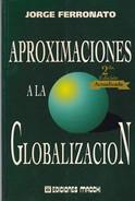 APROXIMACIONES A LA GLOBALIZACION. JORGE FERRONATO. 2001, 100 PAG. MACCHI - BLEUP - Histoire Et Art