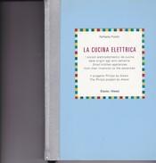 LA CUCINA ELETTRICA. RAFFAELLA POLETTI. 1994, 217 PAG. ELECTA - BLEUP - Maison Et Cuisine