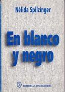 EN BLANCO Y NEGRO. NELIDA SPILZINGER. 1994, 101 PAG. EDICION VINCIGUERRA. SIGNEE- BLEUP - Classical