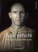 A Perpétuité : Relégués Au Bagne De Guyane Dédicacé Par Sanchez (ISBN 9782363580658) - Livres Dédicacés