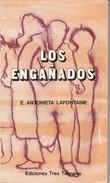 LOS ENGAÑADOS. E. ANTONIETA LAFONTAINE. 1980, 127 PAG. EDICIONES TRES TIEMPOS. SIGNEE- BLEUP - Classical