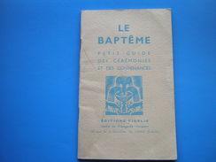 LIVRET RELIGIEUX    LE BAPTEME PETIT GUIDE DES CEREMONIES ET DES CONVENANCES EDITIONS FIDELIS 1945 - Religione & Esoterismo