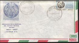 A) 1957 MEXICO, CENTENARY OF THE ADOPTION OF THE DECIMAL METRIC SYSTEM 1857-1957, SCIENCE, AIRMAIL, FDC. - Mexico