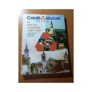 Alsace. Crédit Mutuel Sarre Et Eichel. 1897-1997 Herbitzheim- Oermingen. Keskast - Other Collections