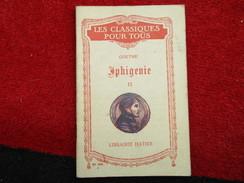 """Iphigenie II """"Les Classiques Pour Tous"""" N° 305 (Goethe) éditions Hatier De 1925 - Livres, BD, Revues"""