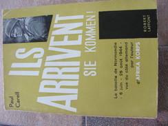 Ils Arrivent SIE KOMMEN De Paul Carell, 1961 La Bataille De Normandie Vue Du Côté Allemand Par L'auteur D'Afrika Korps - Guerre 1939-45