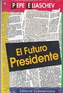 EL FUTURO PRESIDENTE. PEPE ELIASCHEV. 1995. 175 PAG. ED. SUDAMERICANA. SIGNEE - BLEUP - Geschiedenis & Kunst