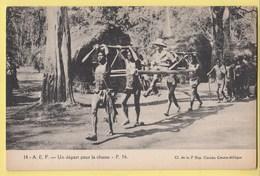 AEF Afrique Cameroun Congo Tchad Sénégal Un Départ Pour La Chasse - Cartes Postales