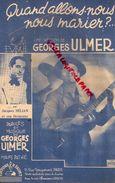 PARTITION MUSIQUE- QUAND ALLONS NOUS NOUS MARIER ? GEORGES ULMER-JACQUES HELIAN-EDITIONS SALVET PARIS 1944 - Scores & Partitions