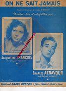 PARTITION MUSIQUE- ON NE SAIT JAMAIS-CHARLES AZNAVOUR-JACQUELINE FRANCOIS- EDITIONS RAOUL BRETON- RUE ROSSINI PARIS 1956 - Scores & Partitions
