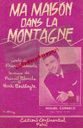 PARTITION MUSIQUE- MA MAISON DANS LA MONTAGNE-FRANCIS BLANCHE-HENRI BOURTAYRE-MIGUEL CARMELO-EDITIONS CONTINENTAL PARIS - Scores & Partitions