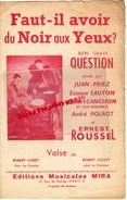 PARTITION MUSIQUE- FAUT IL AVOIR DU NOIR AUX YEUX-JUAN PRIEZ-ERNEST ROUSSEL-ETIENNE SAUTON-ROGER COLLOT-ROBERT CANCHON- - Scores & Partitions
