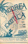94-IVRY SUR SEINE-  PARTITION MUSIQUE- 9RARE PARTITION MUSIQUE MOOREA BOLERO-EXOTICA-PIERRE HORDE-LUCIEN CHIREX- - Scores & Partitions