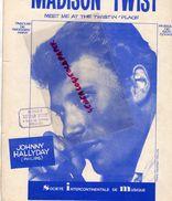 PARTITION MUSIQUE-JOHNNY HALLYDAY- MADISON TWIST-MEET ME THE TWISTEN PLACE-CACHET DESVENAIN TERRIEN LILLE-CHATS SAUVAGES - Partitions Musicales Anciennes