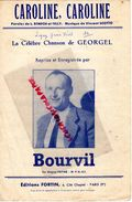 PARTITION MUSIQUE-BOURVIL- CAROLINE CAROLINE-L.BENECH ET TELLY-VINCENT SCOTTO-EDITIONS FORTIN 4 CITE CHAPTAL PARIS- - Spartiti