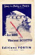 -PARTITION MUSIQUE- SOUS LES PONTS DE PARIS-JEAN RODOR-VINCENT SCOTTO-EDITIONS FORTIN 4 CITE CHAPTAL- 1914- CLERICE - Spartiti