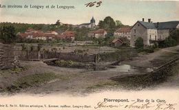 ENVIRONS DE LONGWY  ET DE LONGUYON PIERREPONT RUE DE LA GARE  (CARTE PRECURSEUR ET COLORISEE) - Autres Communes
