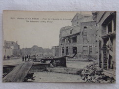 CAMBRAI - Pont Du Chemin De Fer Sauté - Guerre/Ruines/Militaria - CPA - CP - Carte Postale RARE - Cambrai