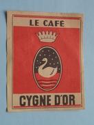 Le Café CYGNE D'OR : Formaat +/- 6,5 X 8,5 Cm. ( Zie Foto's ) ! - Matchbox Labels