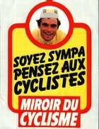 Autocollant  -    Soyez Sympa Pensez Aux Cyclistes  -  MIROIR DU CYCLISME -  Bernard HINAULT - Autocollants