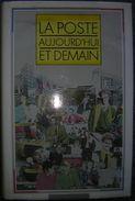 La Poste Aujouird'hui Et Demain Livre De 1989, 222 Pages - Ministére Des Postes, Des Télécomminications Et De L'espace - Manuali