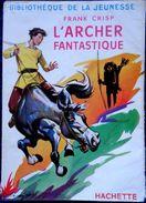 Frank Crisp - L' ARCHER Fantastique - Bibliothèque De La Jeunesse - ( 1956 ) . - Bücher, Zeitschriften, Comics