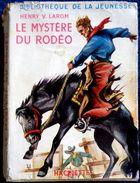 Henry V. Larom - Le Mystère Du Rodéo - Bibliothèque De La Jeunesse - ( 1954 ) . - Bücher, Zeitschriften, Comics