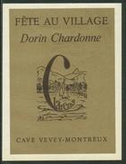 Rare // Etiquette // Dorin Chardonne, Fête Au Village, Cave Vevey-Montreux, Vaud,Suisse - Etiquettes