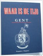 Gent Waar Is De Tijd (schitterend Geïllustreerde Reeks, Uitgave Waanders En Stadsarchief) - Histoire