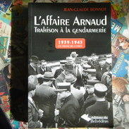 L AFFAIRE  ARNAUD   TRAHISON  A  LA  GENDARMERIE   1939 -  1945   EN  FRANCHE  COMTE  J.C  BONNOT  EDIT DU  BELVEDERE - Guerre 1939-45