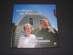 LES WALLONS DU WISCONSIN Lempereur Françoise Wallonie Expatriés Belges Belgique Etats Unis Régionalisme Emigration USA - Cultuur