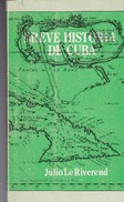 BREVE HISTORIA DE CUBA. JULIO LE RIVEREND. 1992, 150 PAG. EDITORIAL CIENCIAS SOCIALES - BLEUP - Geschiedenis & Kunst