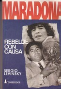 MARADONA, REBELDE CON CAUSA, SERGIO LEVINSKY. 1996, 383 PAG. CORREGIDOR - SIGNEE - BLEUP - Classiques