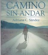 CAMINO SIN ANDAR. ADRIANA C. SANDEZ. CIRCA 2000S, 105 PAG. - SIGNEE - BLEUP - Classiques