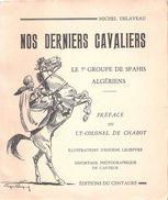 NOS DERNIERS CAVALIERS 7e GROUPE SPAHIS ALGERIENS CAVALERIE ARMEE AFRIQUE SENLIS - Francese