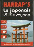 HARRAP'S Le Japonais Utile En Voyage Avec Un Mini Dictionnaire De 2500 Mots - Dictionaries