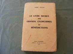 Le Livre Secret Des Grands Exorcismes Et Bénédictions, Abbé JULIO - Godsdienst
